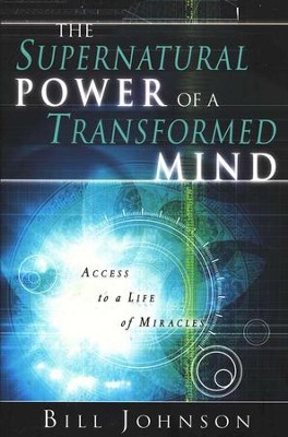 The Supernatural Power of a Transformed Mind  -     By: Bill Johnson