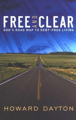 Free and Clear: God's Road Map to Debt-Free Living   -     By: Howard Dayton