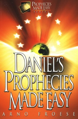 Daniel's Prophecies Made Easy   -     By: Arno Froese