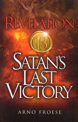 Revelation Thirteen: Satan's Last Victory  -     By: Arno Froese