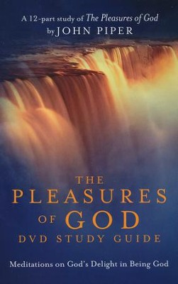 The Pleasures of God DVD Study Guide: Meditations on God's Delight in Being God  -     By: John Piper