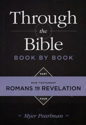 Through the Bible Book by Book: Volume 4: New Testament Romans to Revelation  -     By: Myer Pearlman