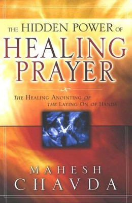 The Hidden Power of Healing Prayer  -     By: Mahesh Chavda