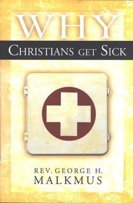 Why Christians Get Sick  -     By: George Malkmus