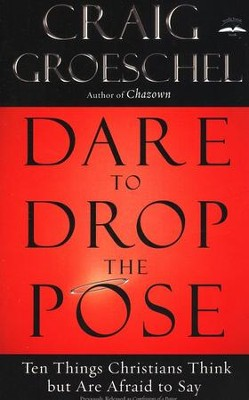 Dare to Drop the Pose: Ten Things Christians Think but Are Afraid to Say - Slightly Imperfect  -     By: Craig Groeschel