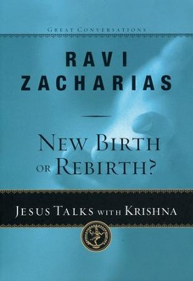 New Birth or Rebirth? Jesus Talks with Krishna--Great Conversations Series  -     By: Ravi Zacharias
