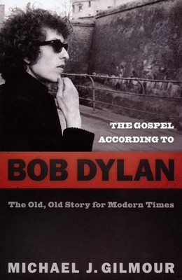 The Gospel according to Bob Dylan: The Old, Old Story of Modern Times  -     By: Michael J. Gilmour
