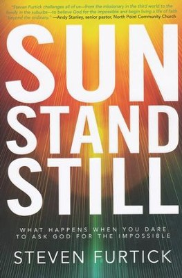 Sun Stand Still: What Happens When You Dare to Ask God for the Impossible  -     By: Steven Furtick