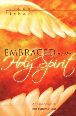 Embraced by the Holy Spirit  -     By: Eileen Fisher