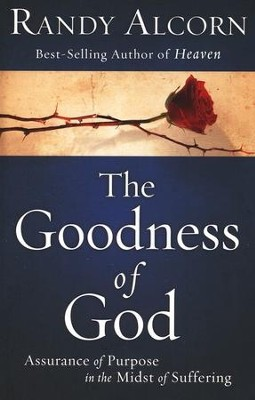 The Goodness of God: Assurance of Purpose in the Midst of Suffering  -     By: Randy Alcorn
