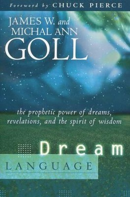Dream Language: The Prophetic Power of Dreams   -     By: James W. Goll, Michal Ann Goll