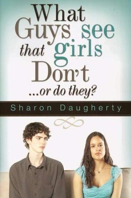 What Guys See that Girls Don't... or Do They?   -     By: Sharon Daugherty
