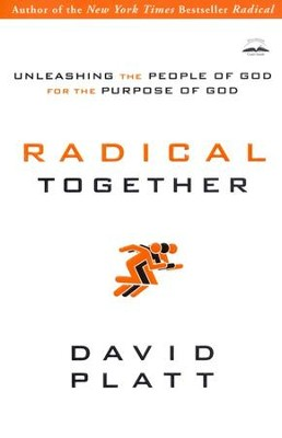Radical Together: Unleashing the People of God for the Purpose of God   -     By: David Platt