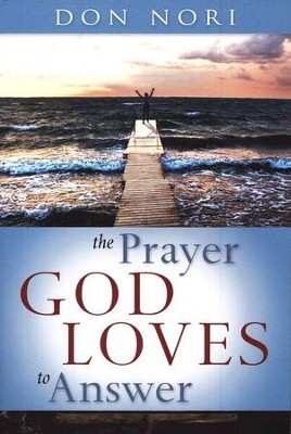 The Prayer God Loves To Answer  -     By: Don Nori