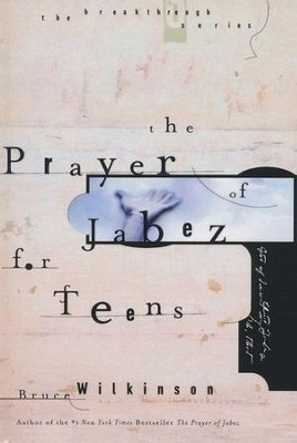 The Prayer of Jabez for Teens  -     By: Bruce Wilkinson