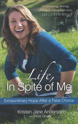 Life, in Spite of Me: Extraordinary Hope After a Fatal Choice  -     By: Kristen Jane Anderson