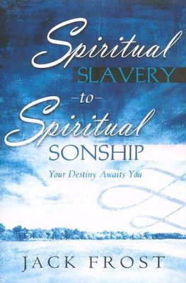 Spiritual Slavery to Spiritual Sonship   -     By: Jack Frost