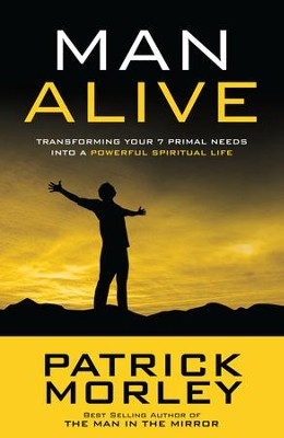 Man Alive: Transforming Your 7 Primal Needs into a Powerful Spiritual Life  -     By: Patrick Morley