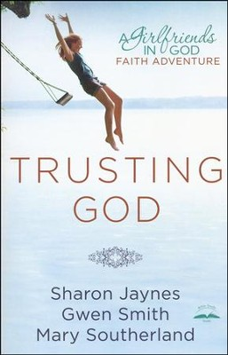 Trusting God: A Girlfriends in God Devotional   -     By: Sharon Jaynes, Gwen Smith, Mary Southerland