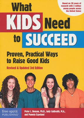 What Kids Need to Succeed: Proven, Practical Ways to Raise Good Kids (Revised & Updated 3rd Edition)  -     By: Peter L. Benson Ph.D., Judy Galbraith M.A., Pamela Espeland