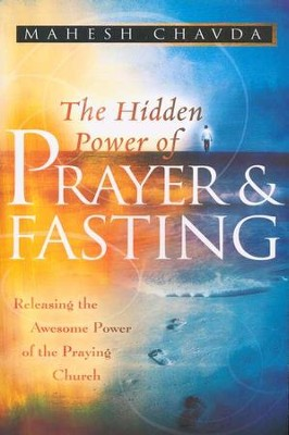 The Hidden Power of Prayer & Fasting   -     By: Mahesh Chavda