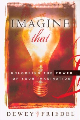 Imagine That  -     By: Dewey Friedel
