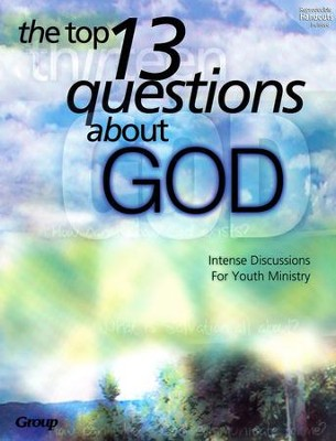 Top 13 Questions About God: Intense Discussions for Youth Ministry  -