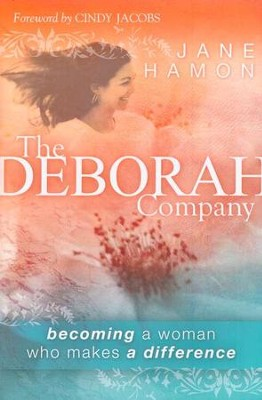The Deborah Company: Becoming a Woman Who Makes a  Difference  -     By: Jane Hamon