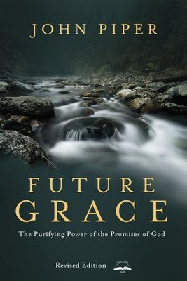 Future Grace, Revised Edition: The Purifying Power of the Promises of God  -     By: John Piper