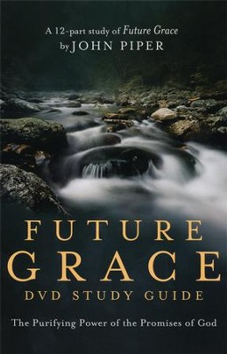 Future Grace - DVD Study Guide: The Purifying Power of the Promises of God  -     By: John Piper
