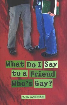 What Do I Say to a Friend That's Gay?  -     By: Emily Parke Chase