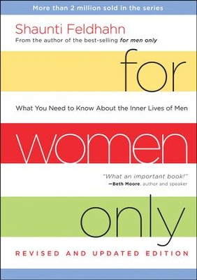For Women Only, Revised and Updated Edition: What You Need to Know About the Inner Lives of Men  -     By: Shaunti Feldhahn