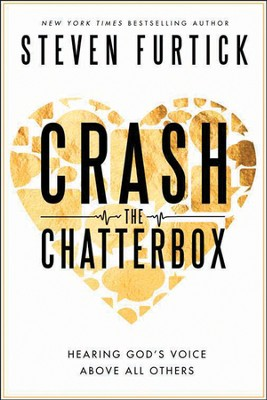 Crash the Chatterbox: Hearing God's Voice Above All Others  -     By: Steven Furtick
