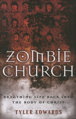 Zombie Church Breathing Life Back into the Body of Christ  -     By: Tyler Edwards