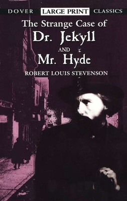 The Strange Case of Dr. Jekyll and Mr. Hyde: Dover Classics,  Large Print Edition  -     By: Robert Louis Stevenson