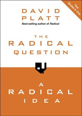 The Radical Question/A Radical Idea, 2 Volumes in 1   -     By: David Platt