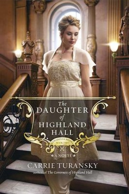 The Daughter of Highland Hall, Edwardian Brides Series #2   -     By: Carrie Turansky