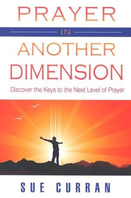 Prayer In Another Dimension  -     By: Sue Curran