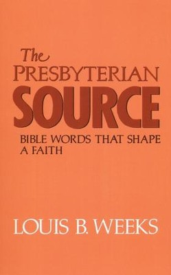 The Presbyterian Source: Bible Words That Shape a Faith   -     By: Louis B. Weeks