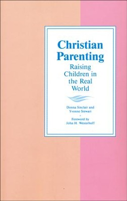 Christian Parenting: Raising Children in the Real World  -     By: Donna Sinclair