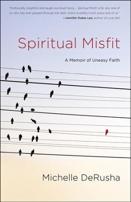 Spiritual Misfit: A Memoir of Uneasy Faith   -     By: Michelle DeRusha