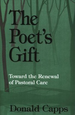 The Poet's Gift: Toward the Renewal of Pastoral Care   -     By: Donald Capps