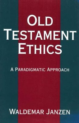 Old Testament Ethics:   A Paradigmatic Approach  -     By: Waldemar Janzen