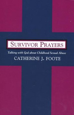 Survivor Prayers: Talking with God about Childhood Sexual Abuse  -     By: Catherine Foote