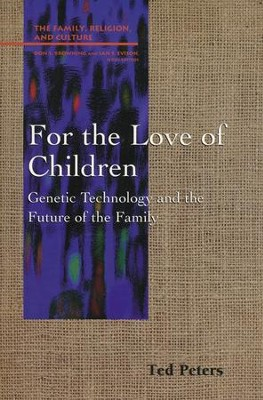 For the Love of Children: Genetic Technology & the Future of the Family  -     By: Ted Peters