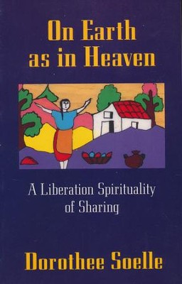 On Earth As in Heaven: A Liberation Spirituality of Sharing  -     By: Dorothee Soelle