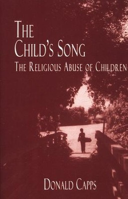 The Child's Song: The Religious Abuse of Children    -     By: Donald Capps