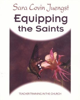 Equipping the Saints: Teacher Training in the  Church  -     By: Sara Covin Juengst
