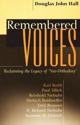 Remembered Voices: Reclaiming the Legacy of Neo-Orthodoxy  -     By: Douglas John Hall