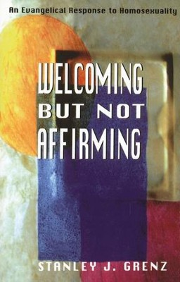 Welcoming But Not Affirming: An Evangelical Response  to Homosexuality  -     By: Stanley J. Grenz